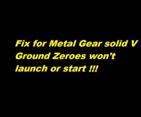 Metal Gear Solid Ground zeroes Doesn't launch fix